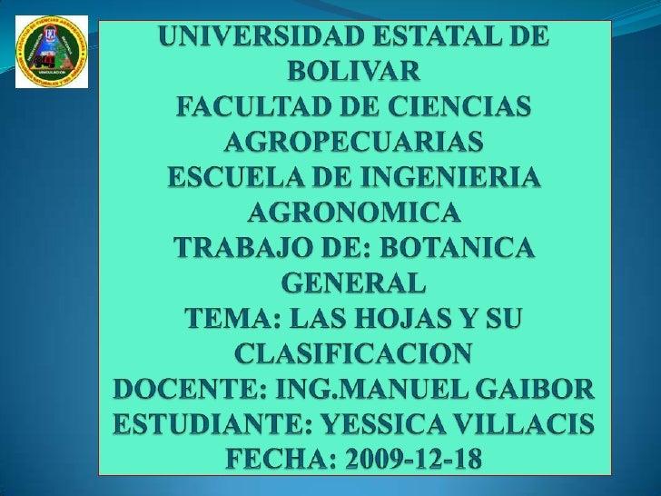 UNIVERSIDAD ESTATAL DE BOLIVAR FACULTAD DE CIENCIAS AGROPECUARIASESCUELA DE INGENIERIA AGRONOMICA TRABAJO DE: BOTANICA GEN...