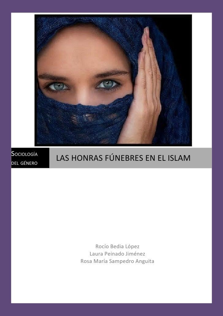 SOCIOLOGÍADEL GÉNERO             LAS HONRAS FÚNEBRES EN EL ISLAM                       Rocío Bedia López                  ...