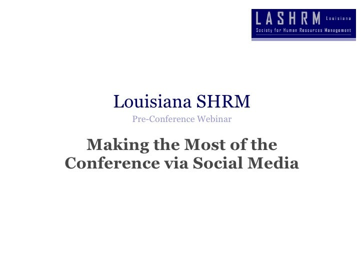 Louisiana SHRM Pre-Conference Webinar Making the Most of the Conference via Social Media