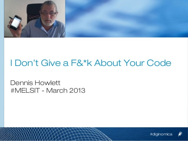 I Dont Give a F%^k About Your Code