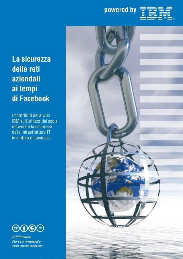 La sicurezza delle reti aziendali ai tempi di Facebook I contributi della wiki IBM sull'utilizzo dei social network e la s...
