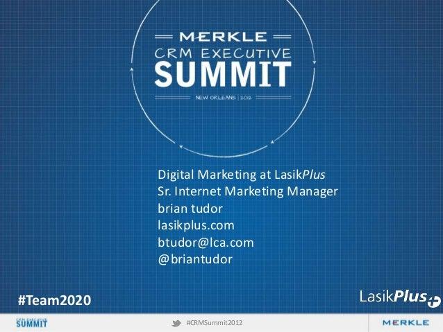 Digital Marketing at LasikPlus Sr. Internet Marketing Manager brian tudor lasikplus.com btudor@lca.com @briantudor  #Team2...