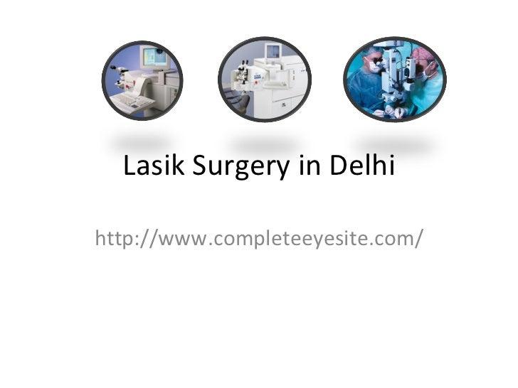 Lasik Surgery in Delhihttp://www.completeeyesite.com/