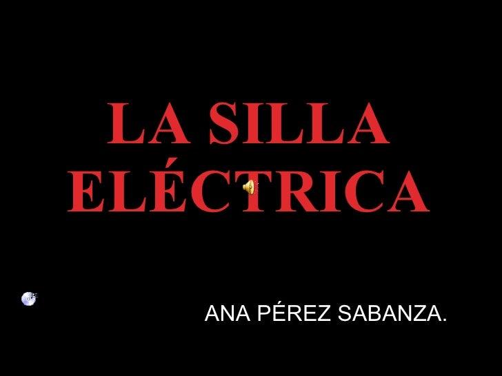 LA SILLA ELÉCTRICA ANA PÉREZ SABANZA.