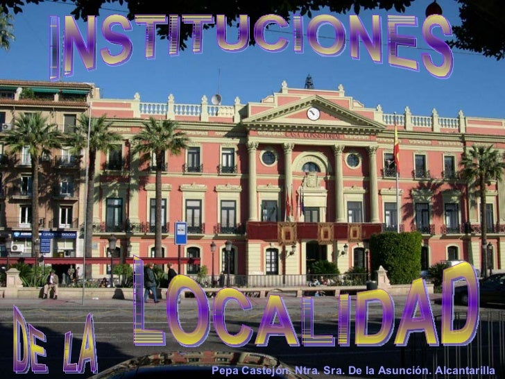 INSTITUCIONES LOCALIDAD DE  LA Pepa Castejón. Ntra. Sra. De la Asunción. Alcantarilla