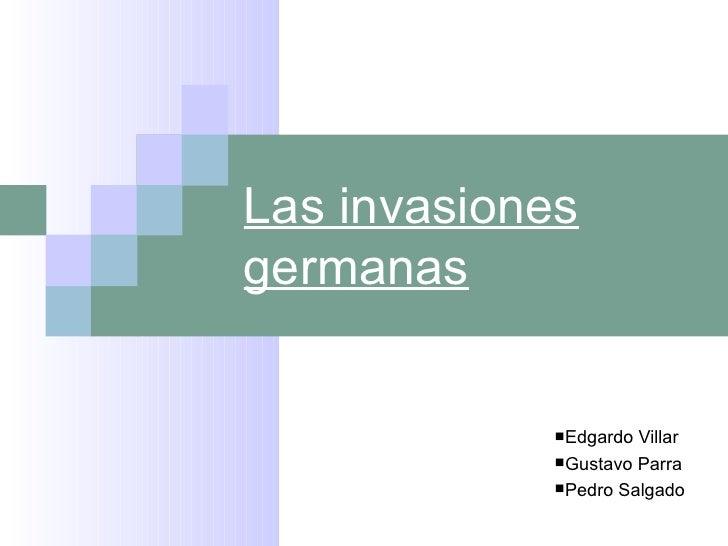 Las invasionesgermanas            Edgardo Villar            Gustavo Parra            Pedro Salgado