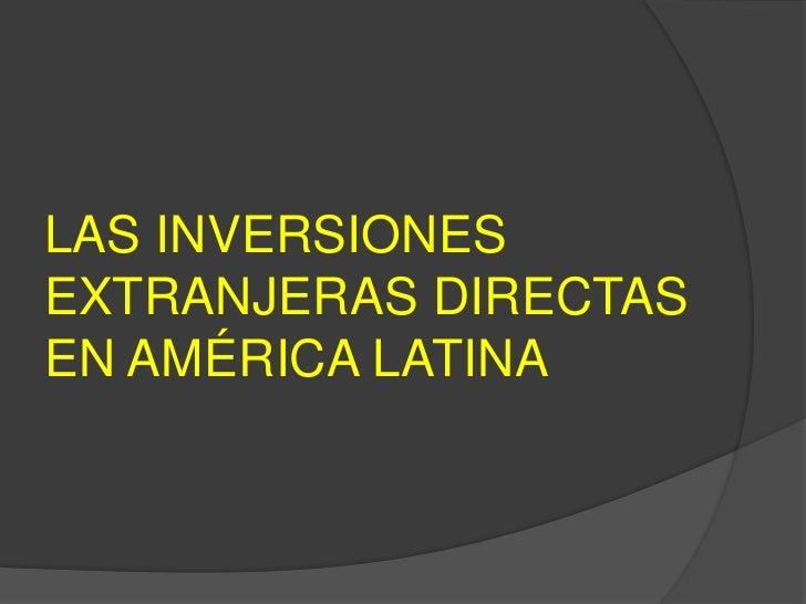 LAS INVERSIONES EXTRANJERAS DIRECTAS EN AMÉRICA LATINA