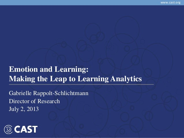 Co-regulation of Emotion and Cognition www.cast.org Emotion and Learning: Making the Leap to Learning Analytics Gabrielle ...