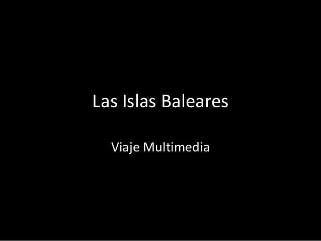 Las Islas BalearesViaje Multimedia