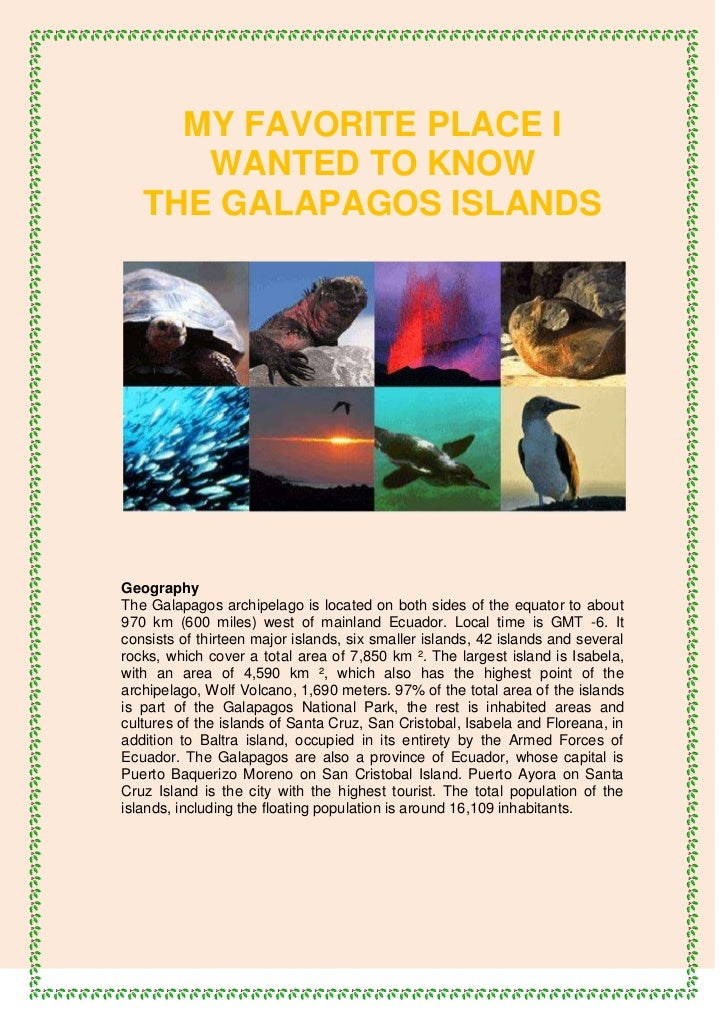 MY FAVORITE PLACE I      WANTED TO KNOW   THE GALAPAGOS ISLANDSGeographyThe Galapagos archipelago is located on both sides...