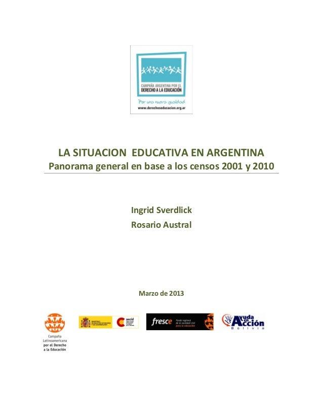 LA SITUACION EDUCATIVA EN ARGENTINA Panorama general en base a los censos 2001 y 2010  Ingrid Sverdlick Rosario Austral  M...