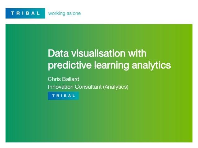 Data visualisation with predictive learning analytics Chris Ballard Innovation Consultant (Analytics)