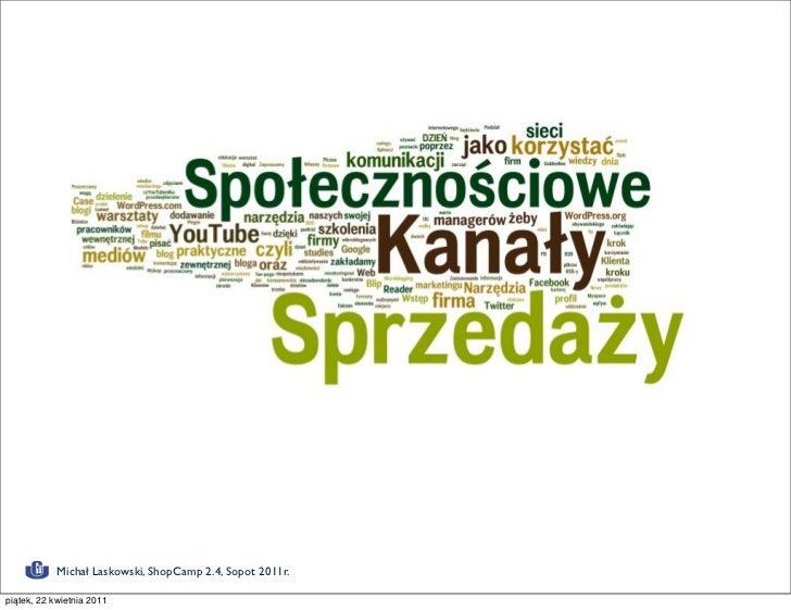 Społecznościowe                            kanały sprzedaży            Michał Laskowski, ShopCamp 2.4, Sopot 2011r.piątek,...