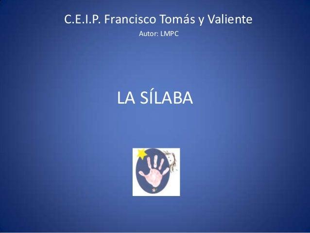 LA SÍLABA C.E.I.P. Francisco Tomás y Valiente Autor: LMPC
