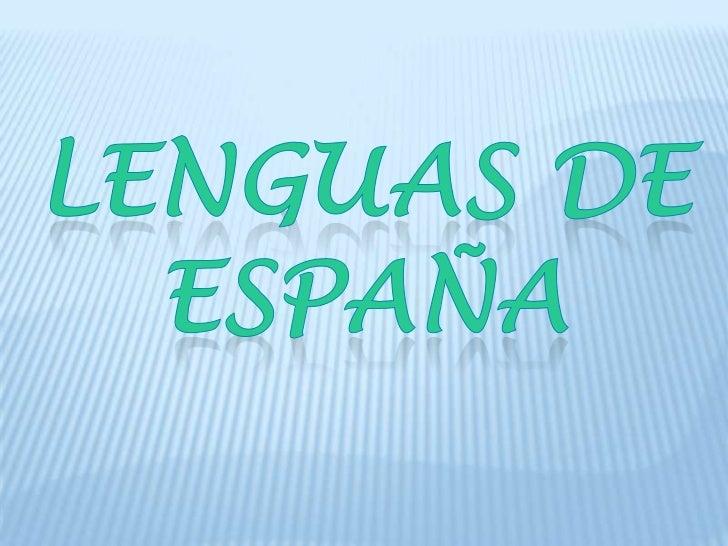 Las lenguas de España son:- Castellano.- Catalán ( Valenciano y Mallorquín).- Euskera( Euskadi y Navarra).- Gallego.