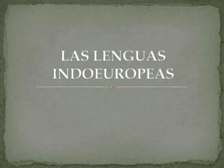 LAS LENGUAS INDOEUROPEAS<br />