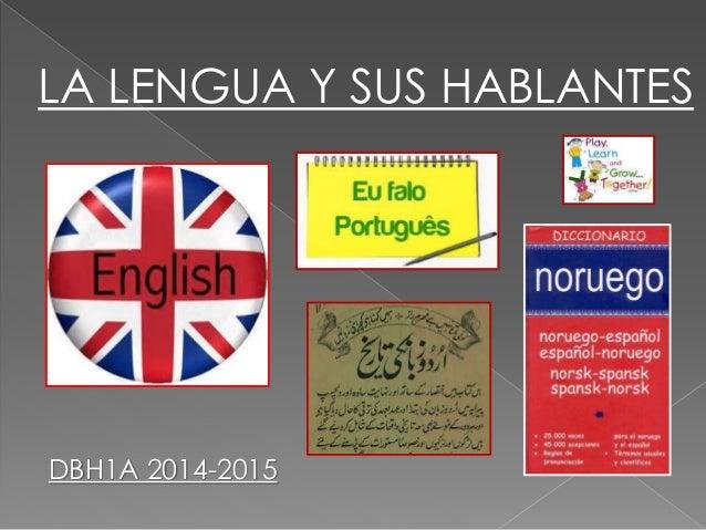 LA LENGUA Y SUS HABLANTES DBH1A 2014-2015