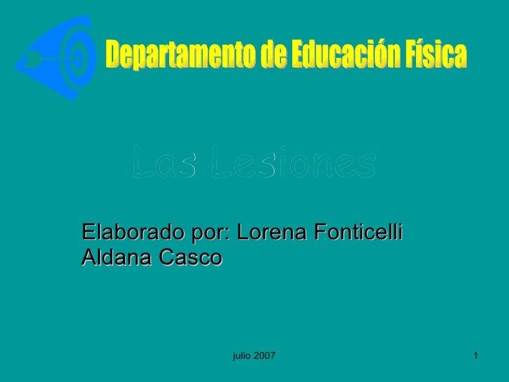 Las   Lesiones Elaborado por: Lorena Fonticelli Aldana Casco Departamento de Educación Física