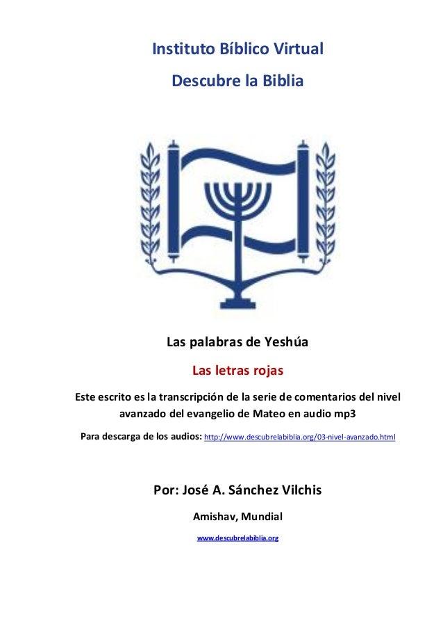 Instituto Bíblico Virtual  Descubre la Biblia  Las palabras de Yeshúa  Las letras rojas  Este escrito es la transcripción ...
