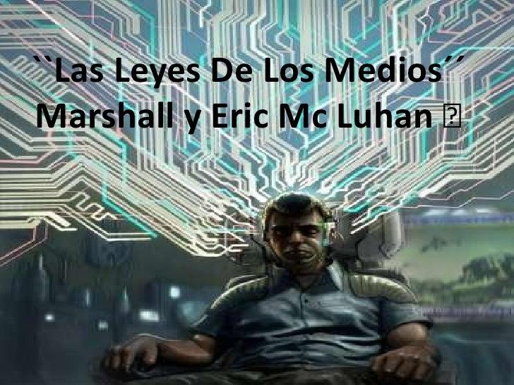 ``Las Leyes De Los Medios´´Marshall y Eric Mc Luhan€<br />