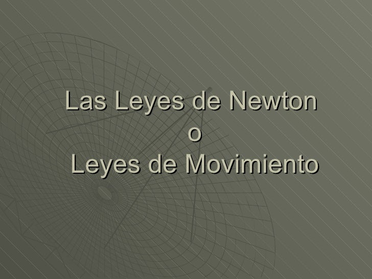 Las Leyes de Newton  o Leyes de Movimiento