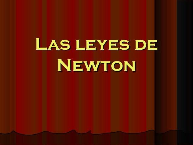 Las leyes deLas leyes de NewtonNewton
