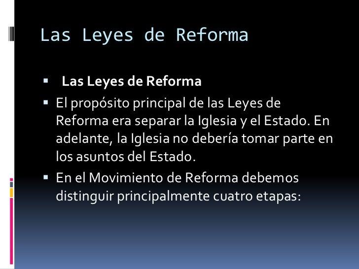 Las Leyes de Reforma<br /> Las Leyes de Reforma<br />El propósito principal de las Leyes de Reforma era separar la Iglesi...