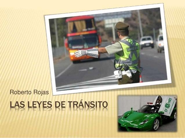 LAS LEYES DE TRÁNSITO Roberto Rojas