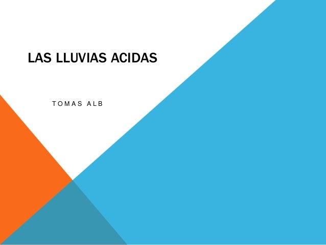 LAS LLUVIAS ACIDAS T O M A S A L B