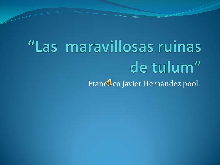 """""""Las  maravillosas ruinas de tulum""""<br />Francisco Javier Hernández pool.<br />"""