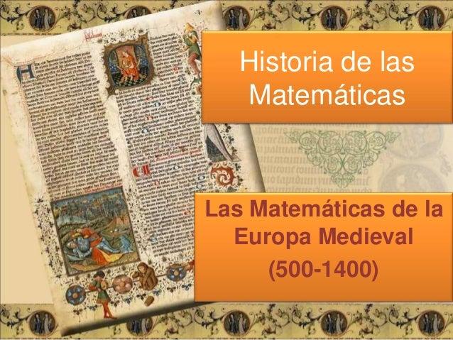 Historia de las Matemáticas Las Matemáticas de la Europa Medieval (500-1400)