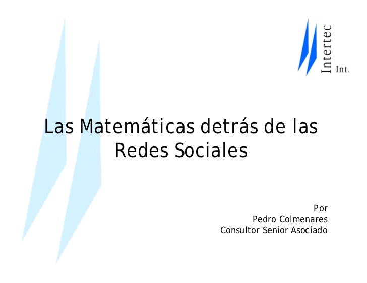 Las Matemáticas detrás de las        Redes Sociales                                          Por                          ...