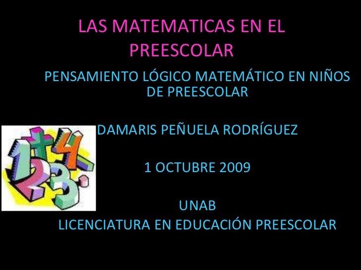 LAS MATEMATICAS EN EL PREESCOLAR PENSAMIENTO LÓGICO MATEMÁTICO EN NIÑOS DE PREESCOLAR DAMARIS PEÑUELA RODRÍGUEZ 1 OCTUBRE ...