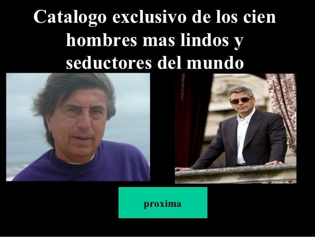 Catalogo exclusivo de los cien   hombres mas lindos y   seductores del mundo             proxima