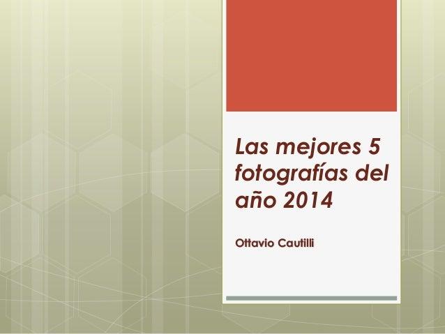 Las mejores 5 fotografías del año 2014 Ottavio Cautilli