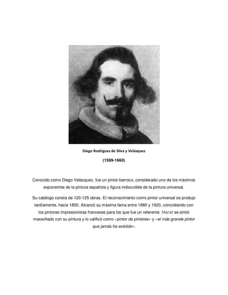 Diego Rodríguez de Silva y Velázquez                                        (1599-1660)    Conocido como Diego Velázquez, ...