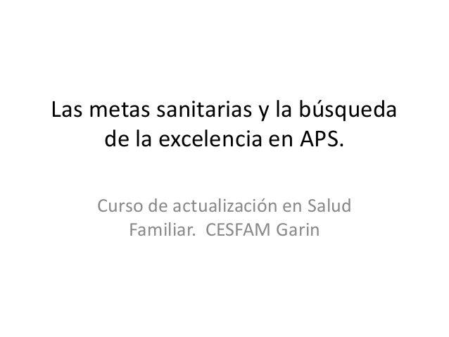 Las metas sanitarias y la búsqueda     de la excelencia en APS.    Curso de actualización en Salud       Familiar. CESFAM ...