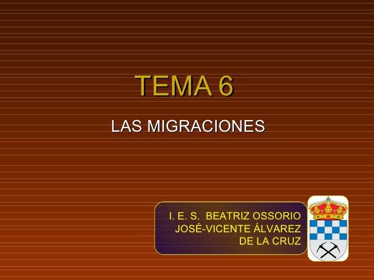 TEMA 6LAS MIGRACIONES     I. E. S. BEATRIZ OSSORIO       JOSÉ-VICENTE ÁLVAREZ                   DE LA CRUZ