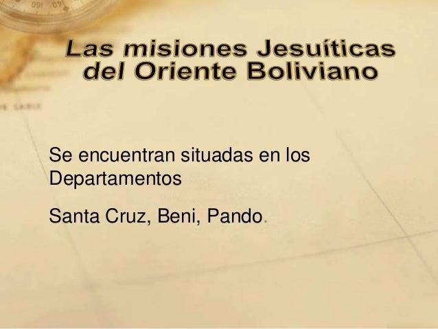 Se encuentran situadas en los Departamentos Santa Cruz, Beni, Pando.