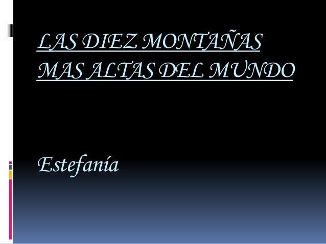 LAS DIEZ MONTAÑAS MAS ALTAS DEL MUNDO Estefanía