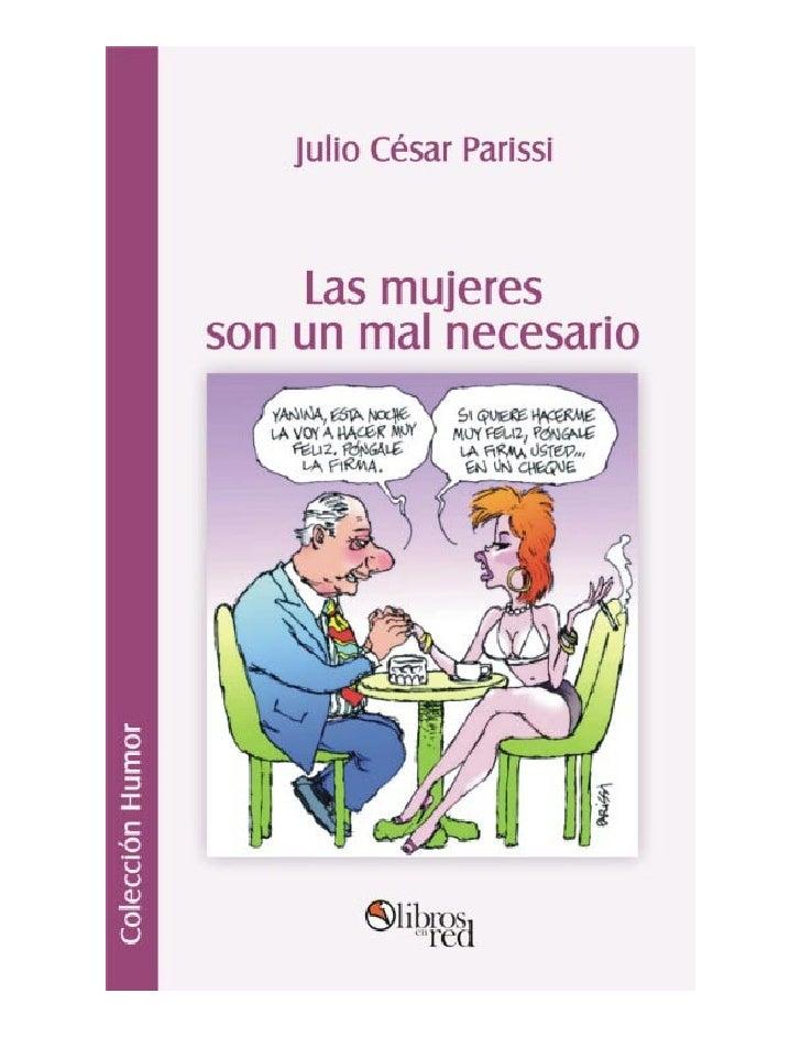 Las mujeres son un mal       necesario       Julio César Parissi        Textos y dibujos               Colección          ...