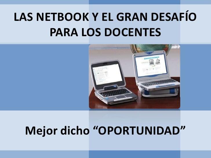 """LAS NETBOOK Y EL GRAN DESAFÍO      PARA LOS DOCENTES Mejor dicho """"OPORTUNIDAD"""""""