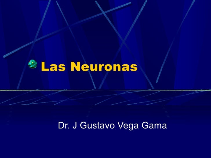 Las Neuronas Dr. J Gustavo Vega Gama