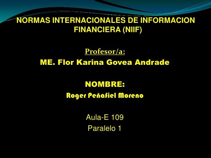 NORMAS INTERNACIONALES DE INFORMACION FINANCIERA (NIIF)<br />Profesor/a: <br />ME. Flor Karina Govea Andrade<br />NOMBRE:<...