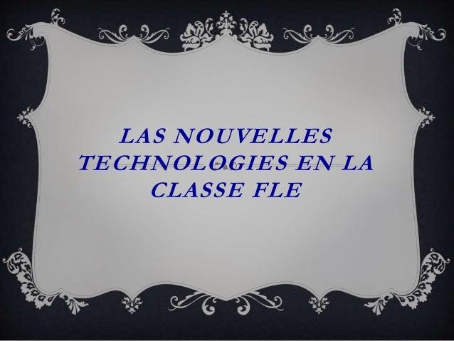 LAS NOUVELLES TECHNOLOGIES EN LA CLASSE FLE