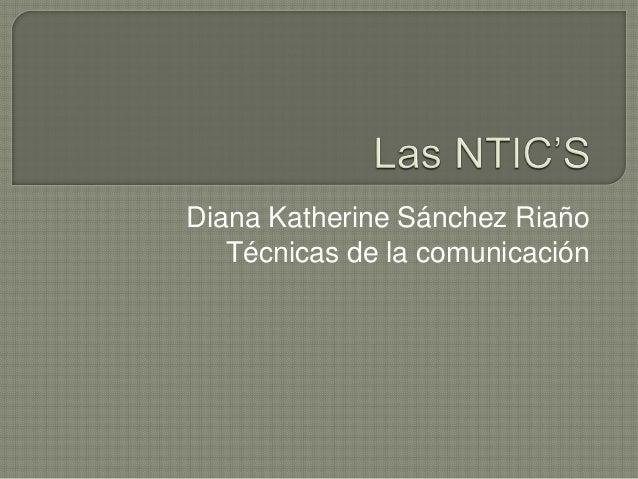 Diana Katherine Sánchez Riaño  Técnicas de la comunicación