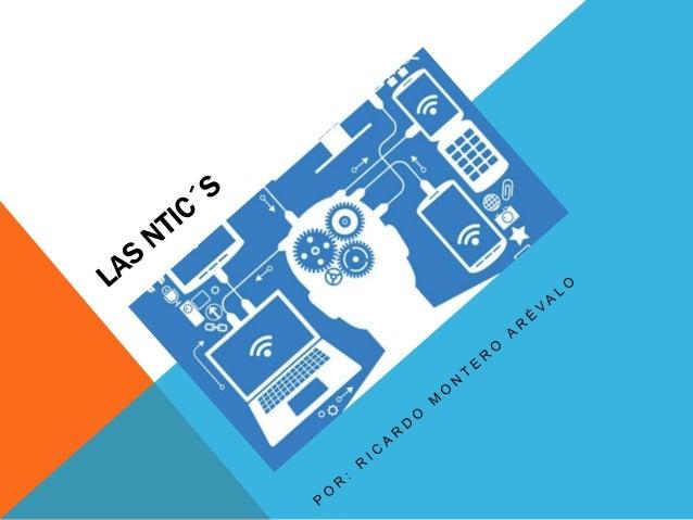 QUE SON? Las NTIC´s son el conjunto de servicios y dispositivos tecnológicos que ayudan al ser humano en sus labores diari...