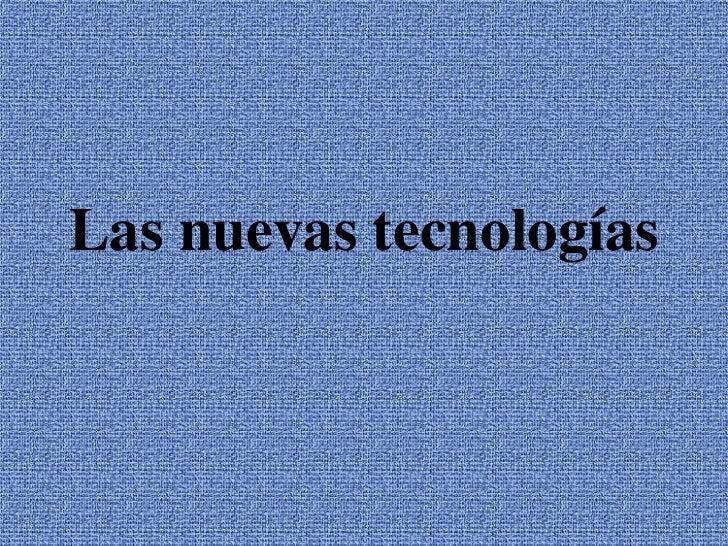 Las nuevas tecnologías<br />