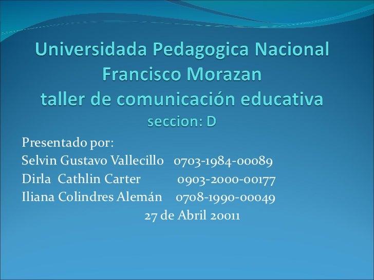 Presentado por:  Selvin Gustavo Vallecillo  0703-1984-00089 Dirla  Cathlin Carter  0903-2000-00177 Iliana Colindres Alemán...