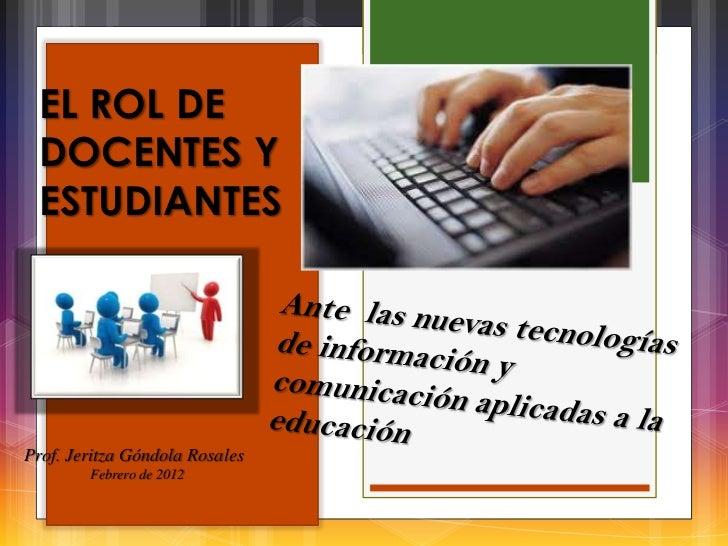 EL ROL DE DOCENTES Y ESTUDIANTESProf. Jeritza Góndola Rosales        Febrero de 2012